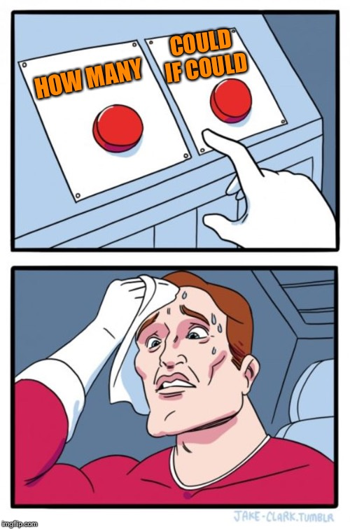 Two Buttons Meme | HOW MANY COULD IF COULD | image tagged in memes,two buttons | made w/ Imgflip meme maker