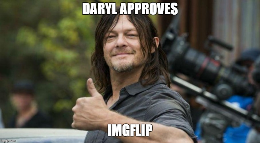 Daryl because why not | DARYL APPROVES IMGFLIP | image tagged in thewalkingdead | made w/ Imgflip meme maker