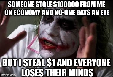 Discord economy bots be like.. | SOMEONE STOLE $100000 FROM ME ON ECONOMY AND NO-ONE BATS AN EYE BUT I STEAL $1 AND EVERYONE LOSES THEIR MINDS | image tagged in everyone loses their minds,discord,bots,memes,batman,funny | made w/ Imgflip meme maker