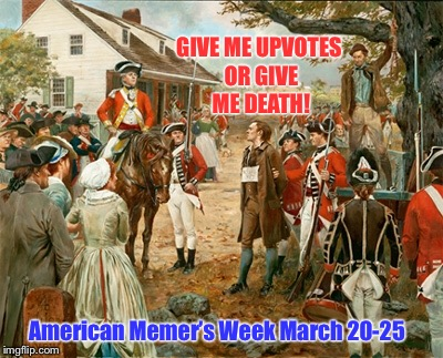 American Memers of the Revolution:          A DrSarcasm Event! | GIVE ME UPVOTES OR GIVE ME DEATH! American Memer's Week March 20-25 | image tagged in memes,american memers week,patrick henry,up votes,death,drsarcasm | made w/ Imgflip meme maker