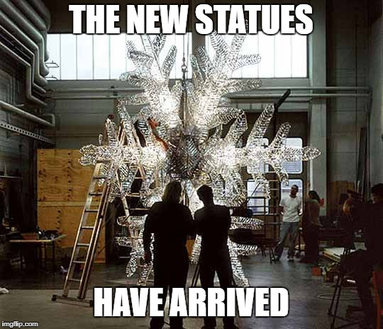 THE NEW STATUES HAVE ARRIVED | image tagged in snowflakes,snowflake,liberals,libtards | made w/ Imgflip meme maker