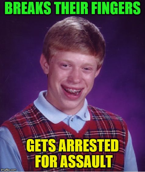 Bad Luck Brian Meme | BREAKS THEIR FINGERS GETS ARRESTED FOR ASSAULT | image tagged in memes,bad luck brian | made w/ Imgflip meme maker