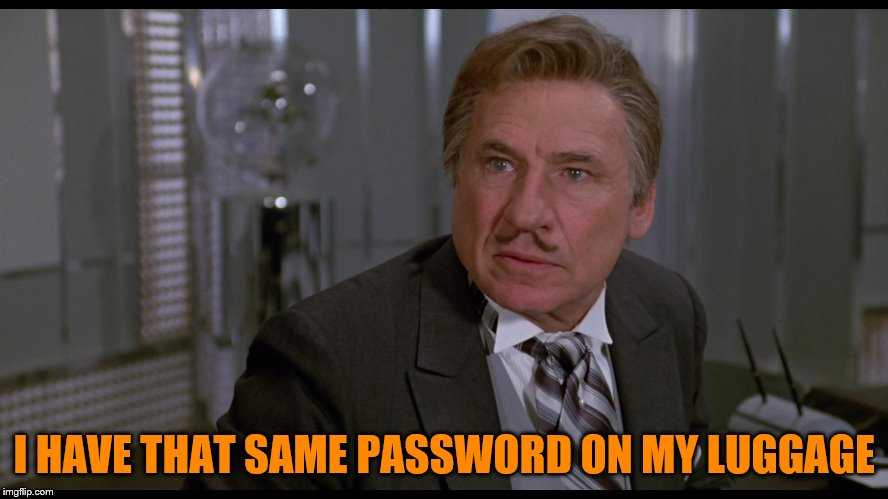I HAVE THAT SAME PASSWORD ON MY LUGGAGE | made w/ Imgflip meme maker