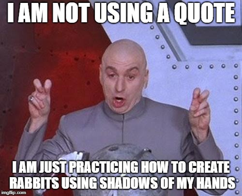 Dr Evil Laser Meme | I AM NOT USING A QUOTE I AM JUST PRACTICING HOW TO CREATE RABBITS USING SHADOWS OF MY HANDS | image tagged in memes,dr evil laser,rabbits | made w/ Imgflip meme maker