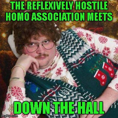 THE REFLEXIVELY HOSTILE HOMO ASSOCIATION MEETS DOWN THE HALL | made w/ Imgflip meme maker