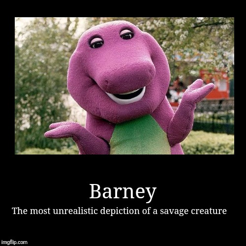 Barney | The most unrealistic depiction of a savage creature | image tagged in funny,demotivationals | made w/ Imgflip demotivational maker