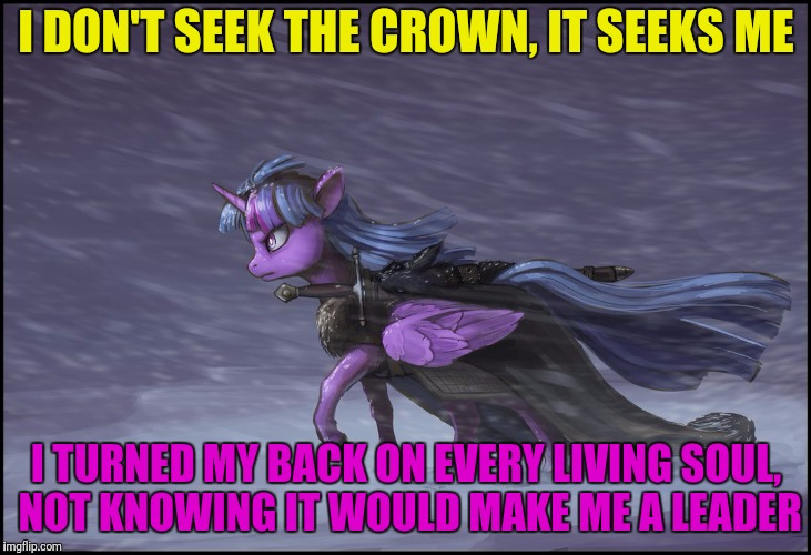 I DON'T SEEK THE CROWN, IT SEEKS ME I TURNED MY BACK ON EVERY LIVING SOUL, NOT KNOWING IT WOULD MAKE ME A LEADER | made w/ Imgflip meme maker