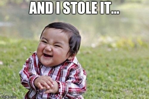 Evil Toddler Meme | AND I STOLE IT... | image tagged in memes,evil toddler | made w/ Imgflip meme maker