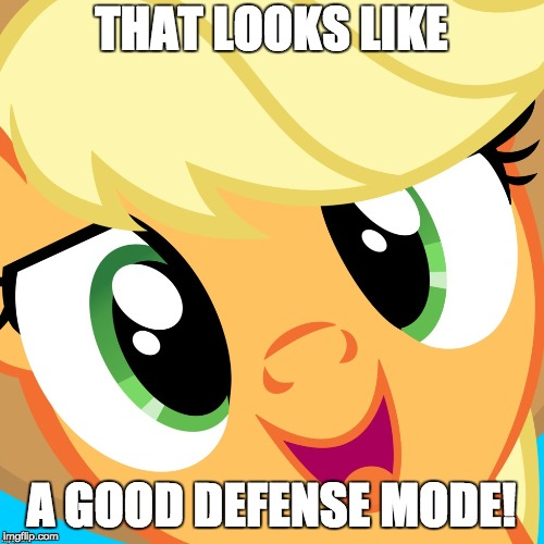 Saayy applejack | THAT LOOKS LIKE A GOOD DEFENSE MODE! | image tagged in saayy applejack | made w/ Imgflip meme maker