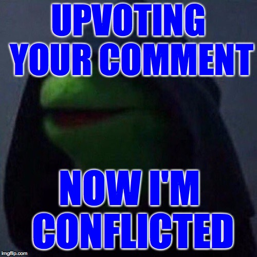 UPVOTING YOUR COMMENT NOW I'M CONFLICTED | made w/ Imgflip meme maker