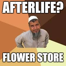 AFTERLIFE? FLOWER STORE | made w/ Imgflip meme maker