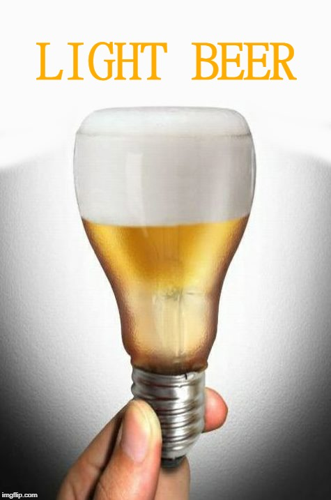 light beer | LIGHT BEER | image tagged in beer | made w/ Imgflip meme maker