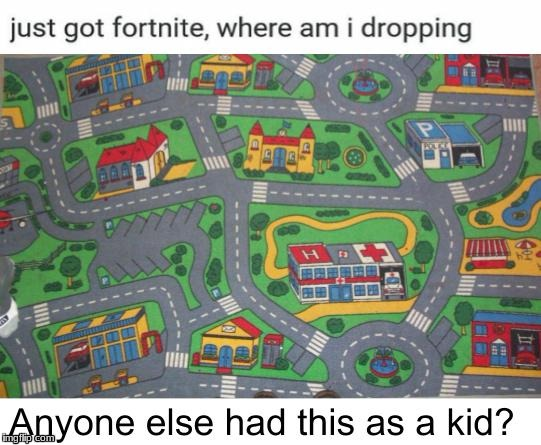 image tagged in just got fortnite,where am i dropping | made w/ Imgflip meme maker
