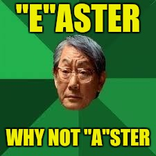 "Asian Dad | ""E""ASTER WHY NOT ""A""STER 