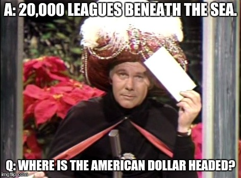 A: 20,000 LEAGUES BENEATH THE SEA. Q: WHERE IS THE AMERICAN DOLLAR HEADED? | image tagged in carnac | made w/ Imgflip meme maker