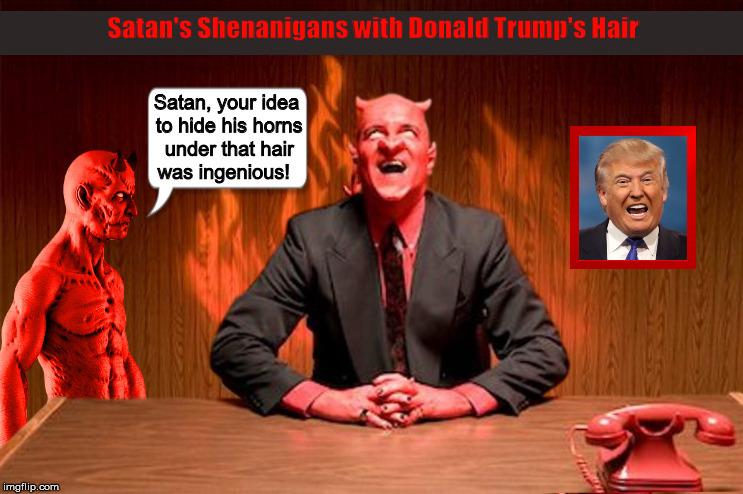 Satan's Shenanigans with Donald Trump's Hair | image tagged in donald trump,safan,devil,trump's hair,funny,memes | made w/ Imgflip meme maker