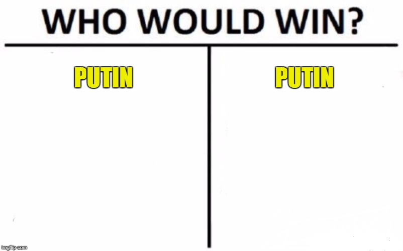 Election in Russia | PUTIN PUTIN | image tagged in memes,who would win,putin | made w/ Imgflip meme maker