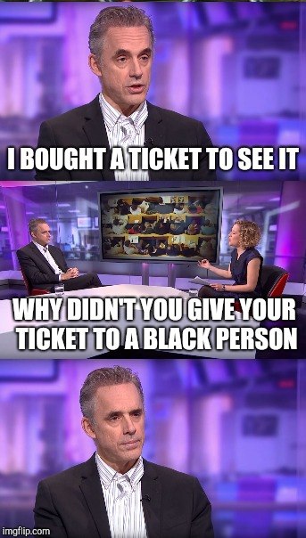 I BOUGHT A TICKET TO SEE IT WHY DIDN'T YOU GIVE YOUR TICKET TO A BLACK PERSON | made w/ Imgflip meme maker
