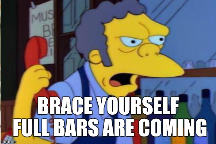 BRACE YOURSELF FULL BARS ARE COMING | made w/ Imgflip meme maker