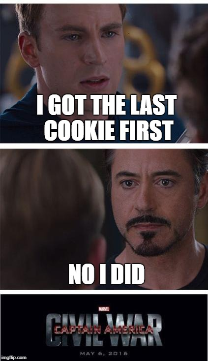 Marvel Civil War 1 Meme | I GOT THE LAST COOKIE FIRST NO I DID | image tagged in memes,marvel civil war 1 | made w/ Imgflip meme maker