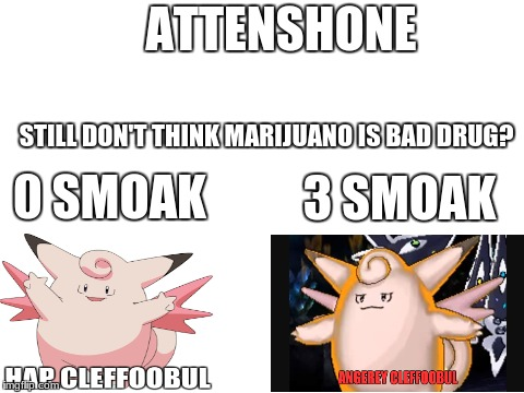 blank white template | ATTENSHONE STILL DON'T THINK MARIJUANO IS BAD DRUG? 0 SMOAK 3 SMOAK | image tagged in blank white template,funny,pokemon sun and moon,clefable,memes,pokemon | made w/ Imgflip meme maker