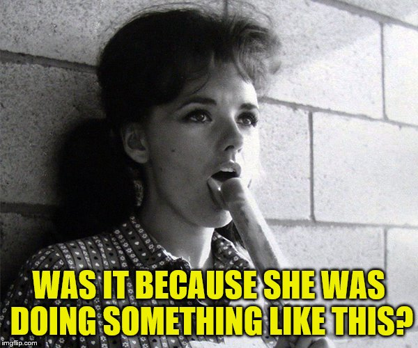 WAS IT BECAUSE SHE WAS DOING SOMETHING LIKE THIS? | made w/ Imgflip meme maker