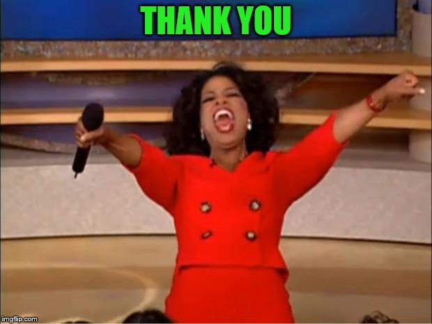 Oprah You Get A Meme | THANK YOU | image tagged in memes,oprah you get a | made w/ Imgflip meme maker