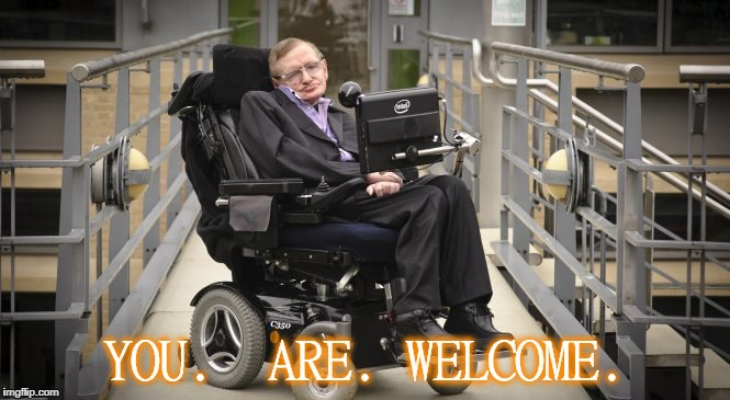 YOU.  ARE. WELCOME. | made w/ Imgflip meme maker