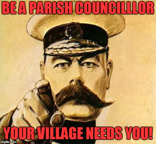 Your Country Needs YOU | BE A PARISH COUNCILLLOR YOUR VILLAGE NEEDS YOU! | image tagged in your country needs you | made w/ Imgflip meme maker