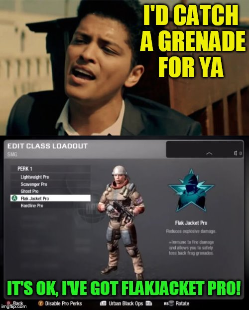 Call Of Duty week (March 20th-27th) A NikoBellic event | I'D CATCH A GRENADE FOR YA IT'S OK, I'VE GOT FLAKJACKET PRO! | image tagged in memes,bruno mars,grenade,call of duty week,call of duty,song | made w/ Imgflip meme maker