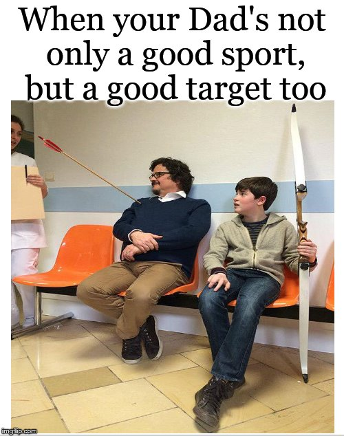Good Dad.... Better Target.... | When your Dad's not only a good sport, but a good target too | image tagged in dad,daddy,target,arrow,kid,funny memes | made w/ Imgflip meme maker