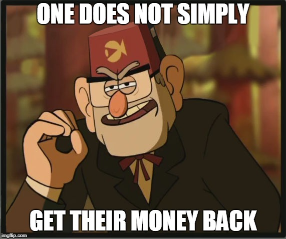 One Does Not Simply: Gravity Falls Version | ONE DOES NOT SIMPLY GET THEIR MONEY BACK | image tagged in one does not simply gravity falls version | made w/ Imgflip meme maker