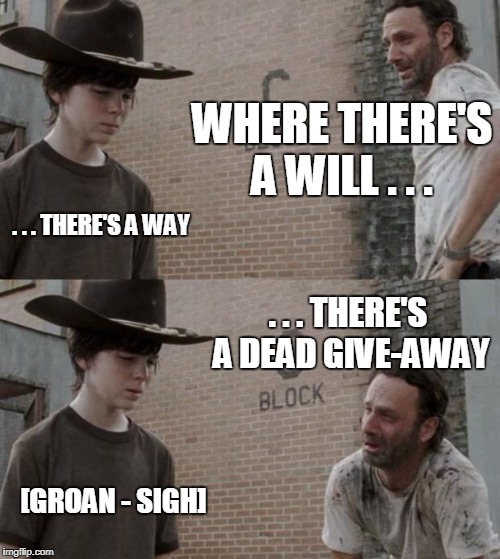 Rick and Carl Meme | WHERE THERE'S A WILL . . . . . . THERE'S A WAY . . . THERE'S A DEAD GIVE-AWAY [GROAN - SIGH] | image tagged in memes,rick and carl | made w/ Imgflip meme maker
