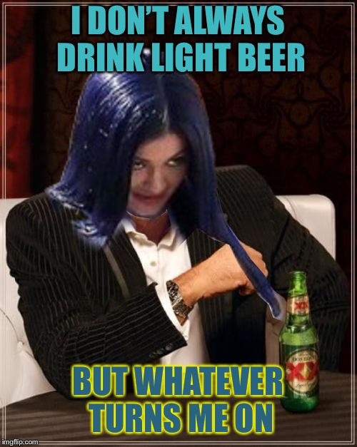 Kylie Most Interesting | I DON'T ALWAYS DRINK LIGHT BEER BUT WHATEVER TURNS ME ON | image tagged in kylie most interesting | made w/ Imgflip meme maker