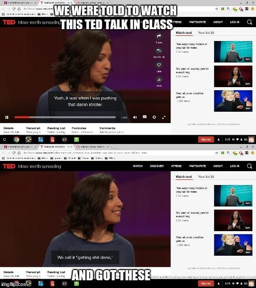 My teacher made us watch this in class | WE WERE TOLD TO WATCH THIS TED TALK IN CLASS AND GOT THESE | image tagged in funny,class | made w/ Imgflip meme maker