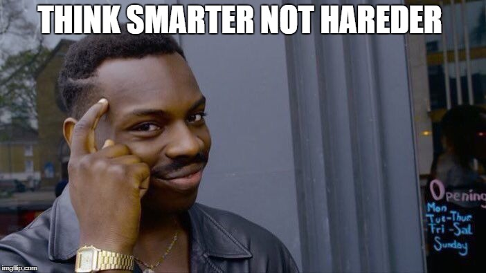 Roll Safe Think About It Meme | THINK SMARTER NOT HAREDER | image tagged in memes,roll safe think about it | made w/ Imgflip meme maker