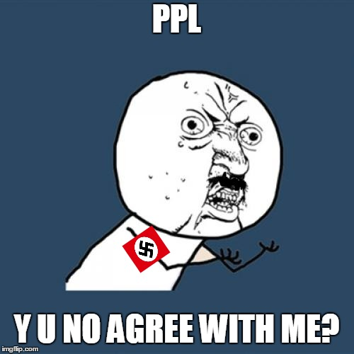 PPL Y U NO AGREE WITH ME? | made w/ Imgflip meme maker