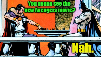 You gonna see the new Avengers movie? Nah. | made w/ Imgflip meme maker