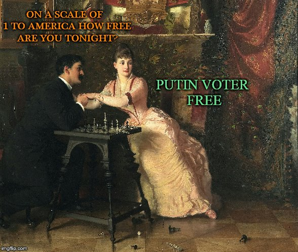 ''Turned Down In A Huge Way'' American Memer's Week (A DrSarcasm Event!) | ON A SCALE OF  1 TO AMERICA HOW FREE ARE YOU TONIGHT? PUTIN VOTER FREE | image tagged in memes,american memers week,american memes,vladimir putin,america,american | made w/ Imgflip meme maker