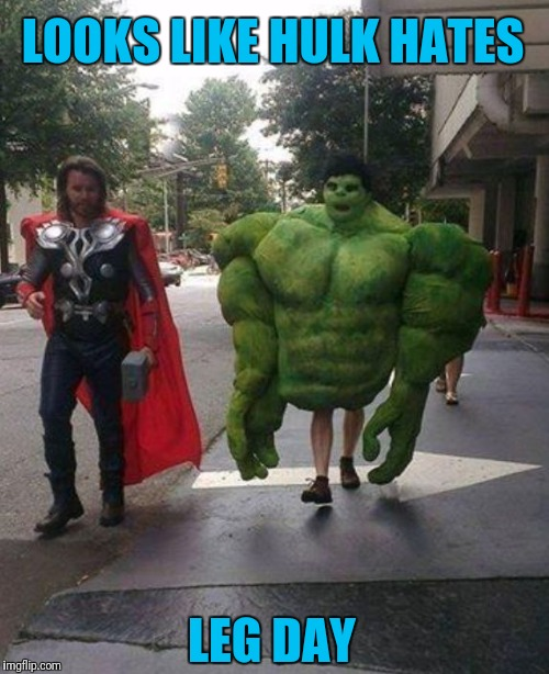 LOOKS LIKE HULK HATES LEG DAY | image tagged in tiny legs hulk | made w/ Imgflip meme maker