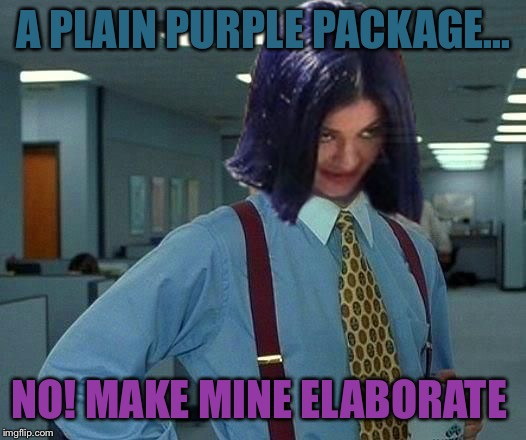 Kylie Would Be Great | A PLAIN PURPLE PACKAGE... NO! MAKE MINE ELABORATE | image tagged in kylie would be great | made w/ Imgflip meme maker