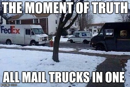 ups | THE MOMENT OF TRUTH ALL MAIL TRUCKS IN ONE | image tagged in fedex | made w/ Imgflip meme maker