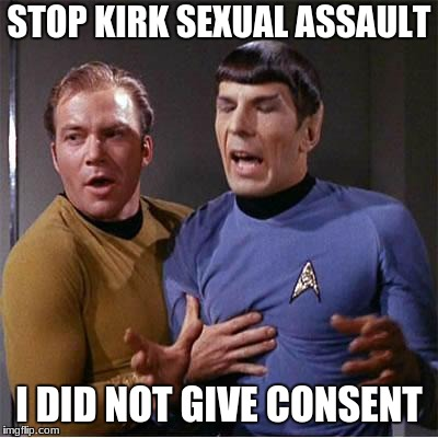 Star Trek Inappropriate Touching | STOP KIRK SEXUAL ASSAULT I DID NOT GIVE CONSENT | image tagged in star trek inappropriate touching | made w/ Imgflip meme maker