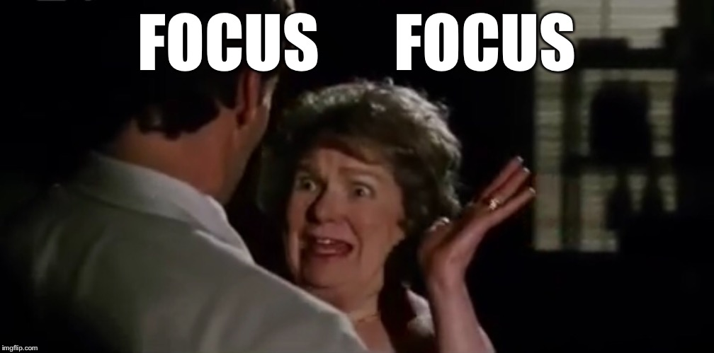 FOCUS      FOCUS | made w/ Imgflip meme maker