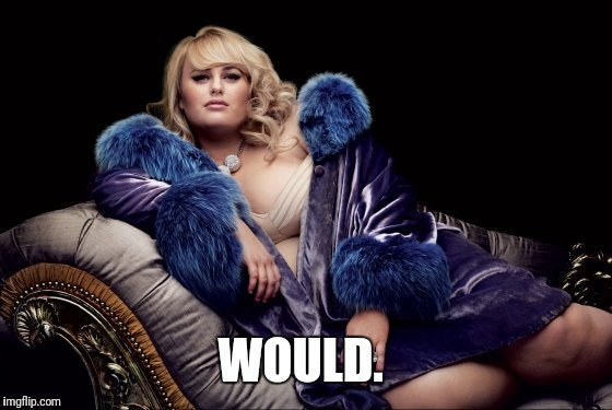 Rebel Wilson Majestic | WOULD. | image tagged in blonde,bbw | made w/ Imgflip meme maker