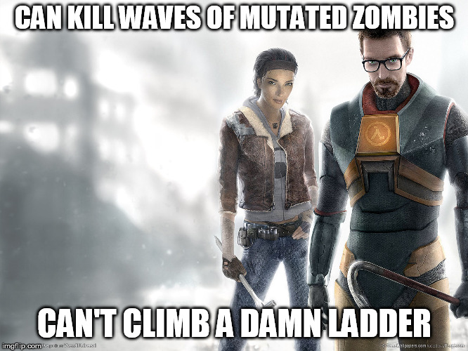 Half-Life 2 Logic | CAN KILL WAVES OF MUTATED ZOMBIES CAN'T CLIMB A DAMN LADDER | image tagged in video games,logic | made w/ Imgflip meme maker