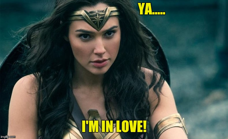 I'm in love! | YA..... I'M IN LOVE! | image tagged in wonder woman | made w/ Imgflip meme maker