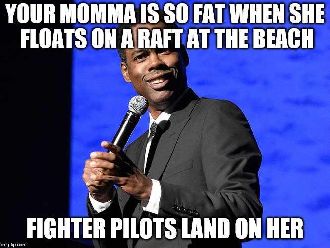 YOUR MOMMA IS SO FAT WHEN SHE FLOATS ON A RAFT AT THE BEACH FIGHTER PILOTS LAND ON HER | made w/ Imgflip meme maker