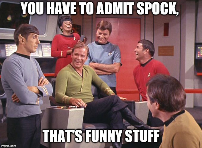 YOU HAVE TO ADMIT SPOCK, THAT'S FUNNY STUFF | made w/ Imgflip meme maker