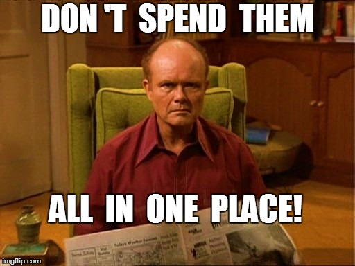 DON 'T  SPEND  THEM ALL  IN  ONE  PLACE! | made w/ Imgflip meme maker